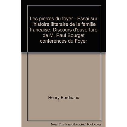 Broché - Les pierres du foyer - essai sur l histoire littéraire de la famille française. discours d ouverture de m. paul bourget conférences du foyer