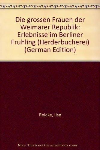 Die großen Frauen der Weimarer Republik. Erlebnisse im Berliner Frühling.