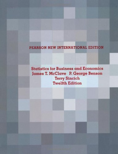 Statistics for Business and Economics by McClave, James T., Benson, P. George, Sincich, Terry L. (2013) Paperback