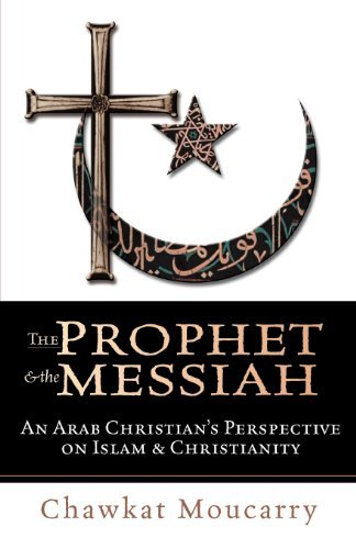 The Prophet & the Messiah : An Arab Christian's Perspective on Islam & Christianity by Chawkat Moucarry (2002-03-11)