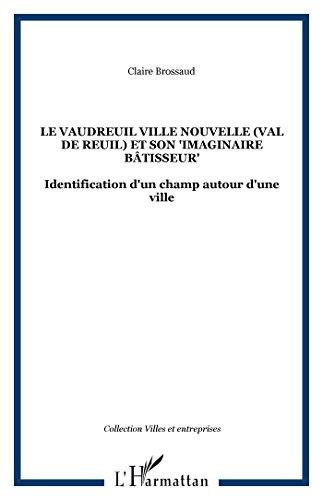 """Le Vaudeuil Ville Nouvelle (Val de Reuil)  et son """"imaginaire bâtisseur"""" : Identification d'un champ autour d'une ville"""