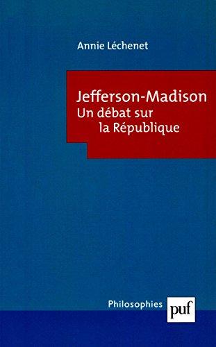 Téléchargement Jefferson-Madison. Le débat sur la République pdf