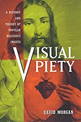 Visual Piety: History and Theory of Popular Religious Images