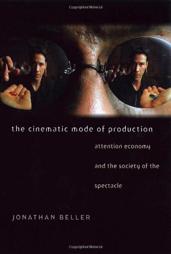 The Cinematic Mode of Production: Attention Economy and the Society of the Spectacle (Interfaces: Studies in Visual Culture)