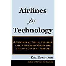 Airlines for Technology: A Congruent, Agile, Reliable and Integrated Model for the 21st Century Airline (Airline Profits Book Series) (English Edition)