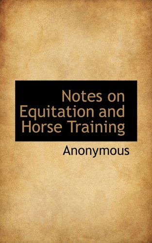 Notes on Equitation and Horse Training by Anonymous (2009-12-03) par Anonymous