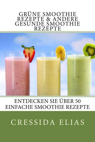 Grüne Smoothie Rezepte & andere Gesunde Smoothie Rezepte (English Edition)