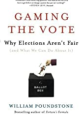 Gaming the Vote: Why Elections Aren't Fair (and What We Can Do About It) by William Poundstone (2009-02-17)