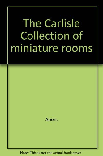 The Carlisle Collection of miniature rooms Carlisle Collection