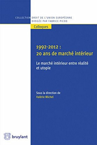 1992-2012 : 20 ans de marché intérieur: Le marché intérieur entre réalité et utopie par Valerie Michel