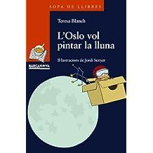 L'oslo vol pintar la lluna / The Oslo Wants to Paint the Moon (Sopa De Llibres)