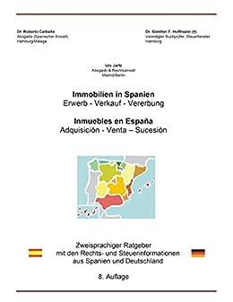 the best attitude 8aeac 52b7a Immobilien in Spanien: Zweisprachiger Ratgeber mit den Rechts- und  Steuerinformationen aus Spanien und Deutschland (Spanish Edition)