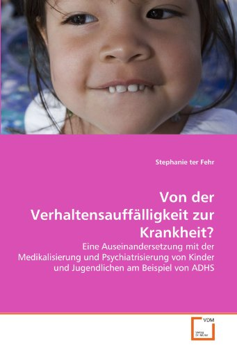 Von der Verhaltensauffälligkeit zur Krankheit?: Eine Auseinandersetzung mit der Medikalisierung und Psychiatrisierung von Kinder und Jugendlichen am Beispiel von ADHS