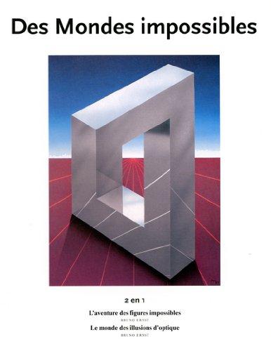 Des mondes impossibles : 2 en 1: l'aventure des figures impossibles - le monde des illusions par Bruno Ernst
