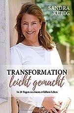 Transformation leicht gemacht: In 28 Tagen zu einem erfüllten Leben