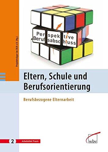 Eltern, Schule und Berufsorientierung: Berufsbezogene Elternarbeit (Perspektive Berufsabschluss)