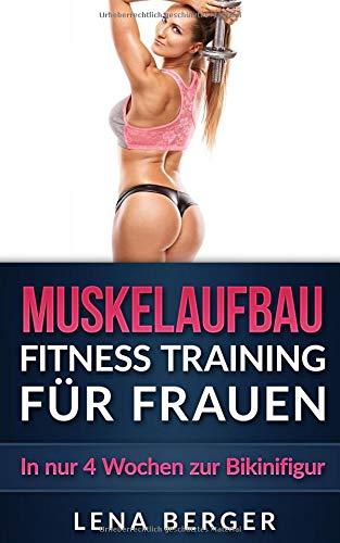 Muskelaufbau: Fitness Training für Frauen - In nur 4 Wochen zur Bikinifigur (inkl. Ernährungsplan & Workout Bildern) (Muskeltraining, Fitness Ernährung, Trainingsplan, Fitness Fibel, Band 1)