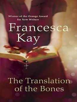 The Translation of the Bones by [Kay, Francesca]