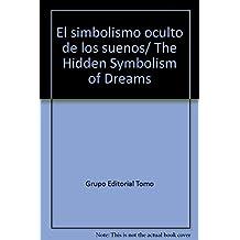 El simbolismo oculto de los suenos/ The Hidden Symbolism of Dreams