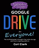 A Simpler Guide to Google Drive for Everyone: The unofficial guide to Google's free online storage and cloud computing platform (Simpler Guides) by Ceri Clark (2016-03-15)