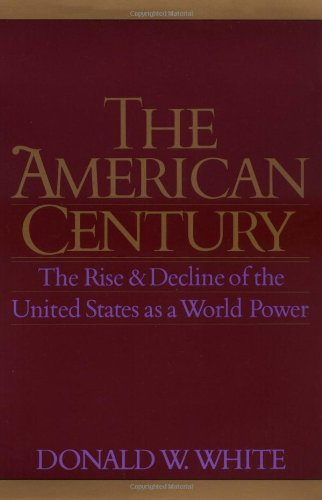 the-american-century-the-rise-and-decline-of-the-united-states-as-a-world-power