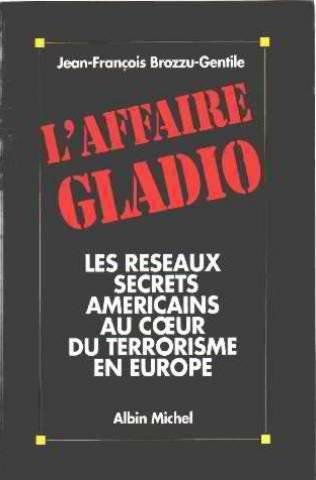 L'affaire Gladio : Les réseaux secrets américains au coeur du terrorisme en Europe par Jean-François Brozzu-Gentile