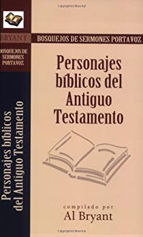 Personajes biblicos del Antiguo Testamento (Bosquejos de sermones Portavoz) (Spanish Edition) de [Bryant, Al]