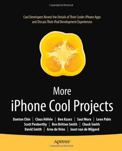 More iPhone Cool Projects: Cool Developers Reveal the Details of their Cooler Apps (Books for Professionals by Professionals) (English Edition)