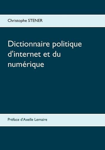 Dictionnaire politique d'internet et...