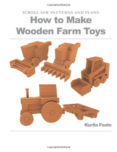 How to Make Wooden Farm Toys: Scroll Saw Patterns and Plans by Kurtis Foote (July 16,2012)