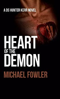 Heart of the Demon: The first DS Hunter Kerr thriller from the best selling series  (D.S. Hunter Kerr Book 1) by [Fowler, Michael]
