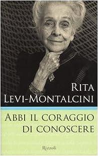 Abbi il coraggio di conoscere par Rita Levi-Montalcini
