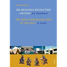 Die Bildungs-Revolution am Golf / The Education Revolution in the Gulf: Ein Handbuch / A Guide. Mit einem Grußwort von Matthias Mitscherlich und einem ... Mitscherlich and a preface by W. Georg Olms.