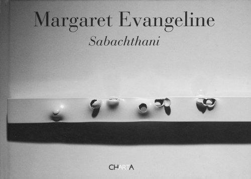 Margaret Evangeline. Sabachthani. Ediz. inglese por Dominique Nahas