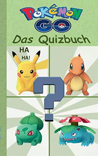 Pokémon GO - Das Quizbuch: Alter 8-14 Jahre; Inoffizielles Pokemon GO Buch (raten, Rätsel, Quiz, Fragen, lustig, lachen, witzig; Pokemon GO für ... Pikachu, Schiggy) (Pokemon GO Lachen & Spaß) (Vielen Dank Pokemon)