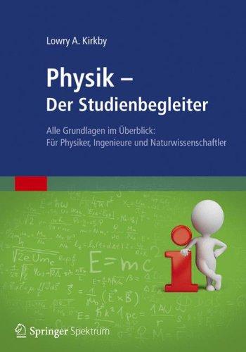 Physik - Der Studienbegleiter: Alle Grundlagen im Überblick: Für Physiker, Ingenieure und Naturwissenschaftler