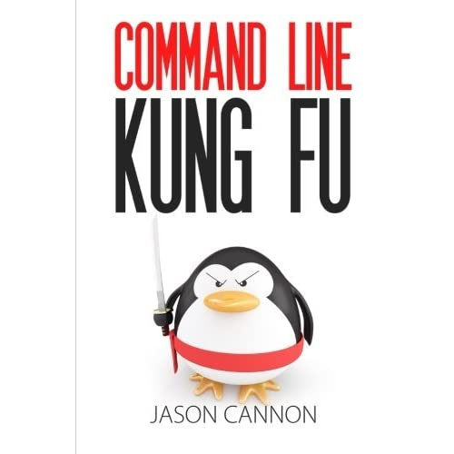 [Command Line Kung Fu: Bash Scripting Tricks, Linux Shell Programming Tips, and Bash One-liners] [By: Cannon, Jason] [April, 2014]