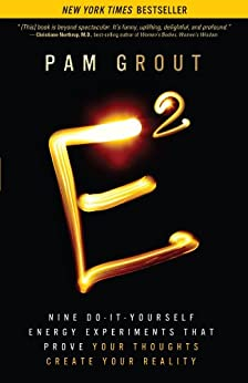 E-Squared: Nine Do-It-Yourself Energy Experiments That Prove Your Thoughts Create Your Reality von [Grout, Pam]