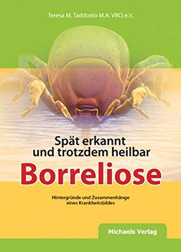 Borreliose-therapie (Spät erkannt und trotzdem heilbar z.B. Borreliose: Hintergründe und Zusammenhänge eines Krankheitsbildes)