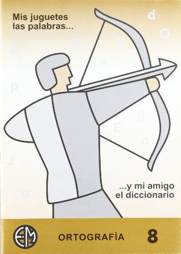 Ortografía Y Mi Amigo El Diccionario 8 (Mis Juguetes Las Palabras...) por Vv.Aa.