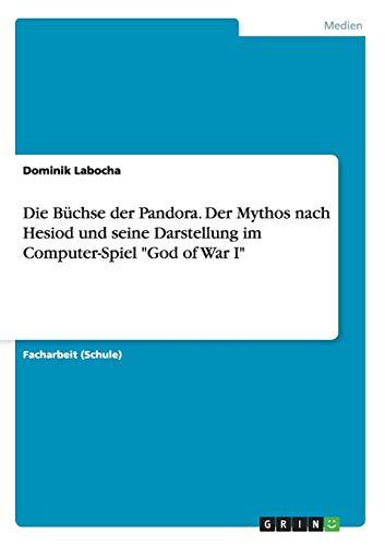 Die Büchse der Pandora. Der Mythos nach Hesiod und seine Darstellung im Computer-Spiel