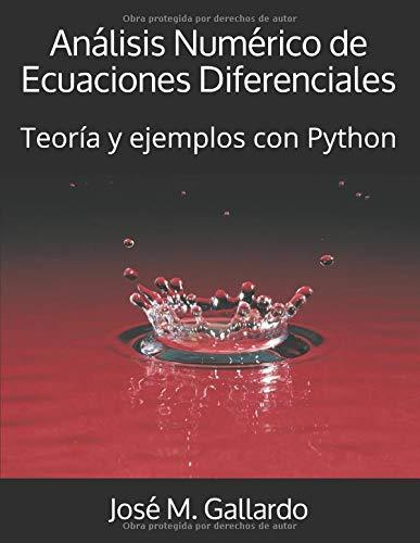Análisis Numérico de Ecuaciones Diferenciales: Teoría y ejemplos con Python por Dr. José M.ª Gallardo