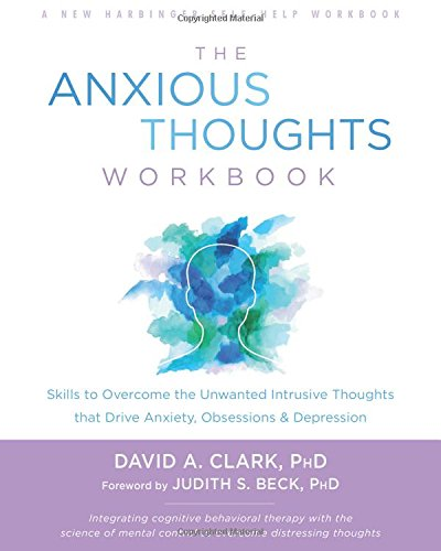 The Anxious Thoughts Workbook: Skills to Overcome the Unwanted Intrusive Thoughts that Drive Anxiety, Obsessions, and Depression (A New Harbinger Self-Help Workbook)