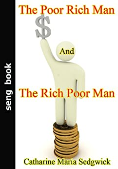 The Poor Rich Man, and the Rich Poor Man by [ Sedgwick, Catharine Maria ]
