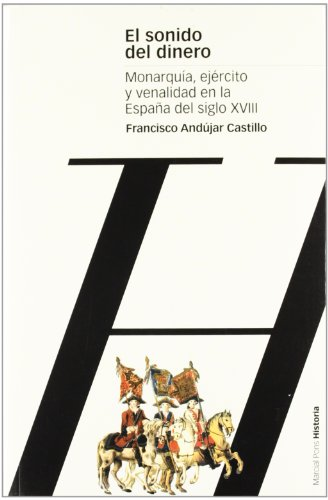 SONIDO DEL DINERO, EL: Monarquía, ejército y venalidad en la España del siglo XVIII (Estudios) por Francisco Andujar Castillo