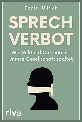 Sprechverbot: Wie Political Correctness unsere Gesellschaft spaltet
