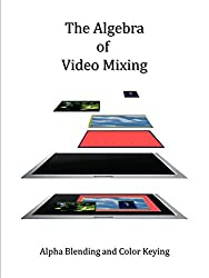 The Algebra of Video Mixing: Alpha blending and color keying