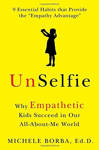 Unselfie: Why Empathetic Kids Succeed in Our All-About-Me World by Michele Borba (2016-06-01)