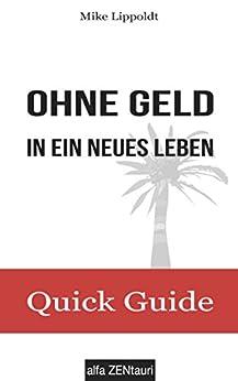 Ohne Geld in ein neues Leben: Quick Guide von [Lippoldt, Mike]