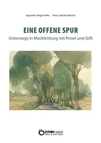 Eine offene Spur: Unterwegs in Mecklenburg mit Pinsel und Stift